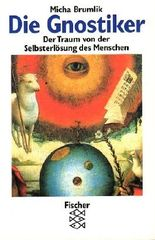 Die Gnostiker: Der Traum von der Selbsterlösung der Menschen