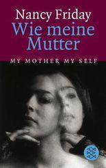 Wie meine Mutter<br /> My Mother My Self