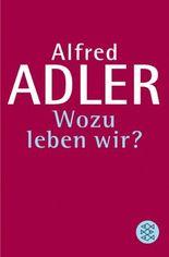 Alfred Adler, Werkausgabe (Taschenbuchausgabe) / Wozu leben wir ?