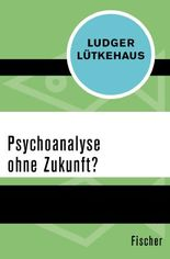 Psychoanalyse ohne Zukunft?