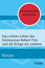 Das schöne Leben des Edelmannes Robert Pyle und die Kriege der anderen