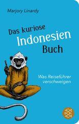 Das kuriose Indonesien-Buch - Was Reiseführer verschweigen (Fischer TaschenBibliothek)