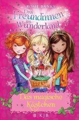 Drei Freundinnen im Wunderland - Das magische Kästchen