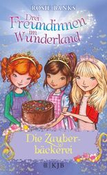 Drei Freundinnen im Wunderland: Die Zauberbäckerei