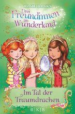 Drei Freundinnen im Wunderland: Im Tal der Traumdrachen