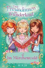 Drei Freundinnen im Wunderland: Im Märchenwald
