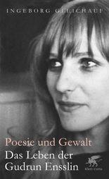 Poesie und Gewalt: Das Leben der Gudrun Ensslin
