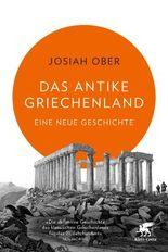 Das antike Griechenland: Eine neue Geschichte