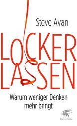 Lockerlassen: Warum weniger Denken mehr bringt (German Edition)