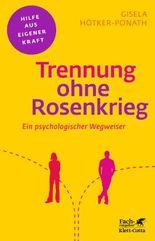 Trennung ohne Rosenkrieg: Ein psychologischer Wegweiser (Fachratgeber Klett-Cotta)