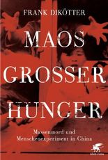 Maos Großer Hunger: Massenmord und Menschenexperiment in China
