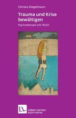Trauma und Krise bewältigen. Psychotherapie mit Trust