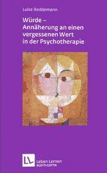 Würde - Annäherungen an einen vergessenen Wert in der Psychotherapie