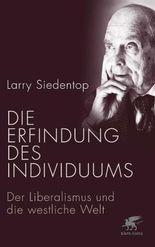 Die Erfindung des Individuums - Der Liberalismus und die westliche Welt