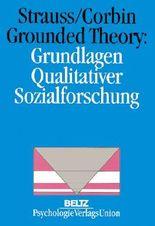 Grounded Theory: Grundlagen Qualitativer Sozialforschung