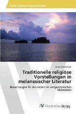 Traditionelle religiöse Vorstellungen in melanesischer Literatur: Bewertungen für das Leben im zeitgenössischen Melanesien