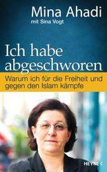 Ich habe abgeschworen: Warum ich für die Freiheit und gegen den Islam kämpfe