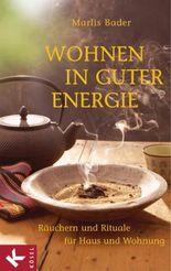 Wohnen in guter Energie: Räuchern und Rituale für Haus und Wohnung (German Edition)