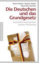 Die Deutschen und das Grundgesetz: Geschichte und Grenzen unserer Verfassung
