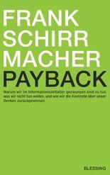 Payback: Warum wir im Informationszeitalter gezwungen sind zu tun, was wir nicht tun wollen, und wie wir die Kontrolle über unser Denken zurückgewinnen