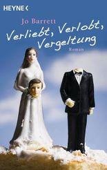 Verliebt, Verlobt, Vergeltung: Roman