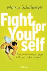 Fight for Yourself: Erfolgreiche Strategien gegen die Ungerechtigkeiten im Leben
