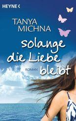 Solange die Liebe bleibt: Roman