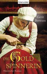Die Goldspinnerin: Historischer Roman