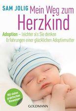 Mein Weg zum Herzkind: Adoption - leichter als Sie denken - Erfahrungen einer glücklichen Adoptivmutter