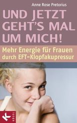 Und jetzt geht's mal um mich!: Mehr Energie für Frauen durch EFT-Klopfakupressur