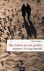 Das Leben ist ein großes: Alzheimer. Ein langer Abschied: Alzheimer - ein langer Abschied