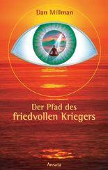 Der Pfad des friedvollen Kriegers: Das Buch, das Leben verändert