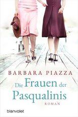 Die Frauen der Pasqualinis: Roman