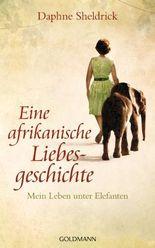 Eine afrikanische Liebesgeschichte: Mein Leben unter Elefanten