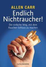 Endlich Nichtraucher!: Der einfache Weg, mit dem Rauchen Schluss zu machen