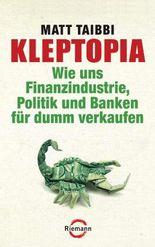 Kleptopia: Wie uns Finanzindustrie, Politik und Banken für dumm verkaufen