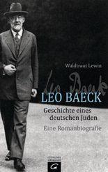Leo Baeck - Geschichte eines deutschen Juden: Eine Romanbiografie