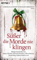 Süßer die Morde nie klingen: Blutige Geschenke von Sabine Thiesler, Heinrich Steinfest, Oliver Bottini, Nicola Förg, Gisbert Haefs uvm