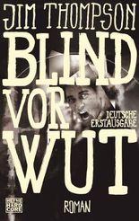 Blind vor Wut: Roman