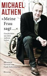 Meine Frau sagt...: Geschichten aus dem wahren Leben. - Mit einem Vorwort von Frank Schirrmacher.