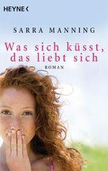 Was sich küsst, das liebt sich: Roman