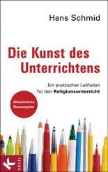 Die Kunst des Unterrichtens: Ein praktischer Leitfaden für den Religionsunterricht - Aktualisierte Neuausgabe