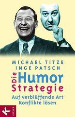 Die Humorstrategie: Auf verblüffende Art Konflikte lösen