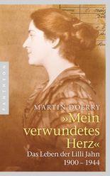 Mein verwundetes Herz: Das Leben der Lilli Jahn 1900-1944: Das Leben der Lilli Jahn 1900-1944