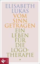 Vom Sinn getragen: Ein Leben für die Logotherapie