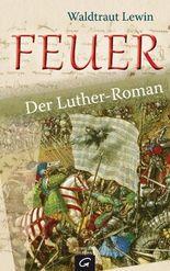 Feuer: Der Luther-Roman
