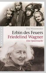 Erbin des Feuers: Friedelind Wagner - Eine Spurensuche