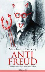 Anti Freud: Die Psychoanalyse wird entzaubert