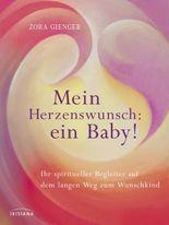 Mein Herzenswunsch: ein Baby! -: Ihr spiritueller Begleiter auf dem langen Weg zum Wunschkind
