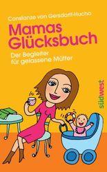 Mamas Glücksbuch: Der Begleiter für gelassene Mütter